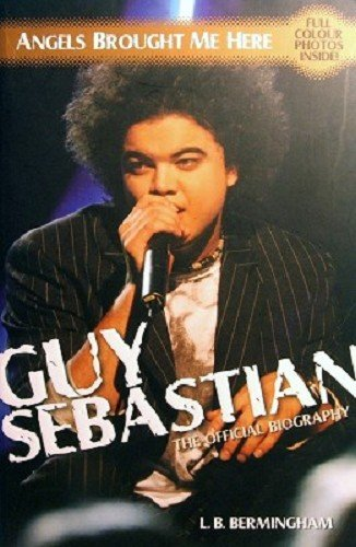 9781741500554: Guy Sebastian : Angels Brought me Here - the Official Biography