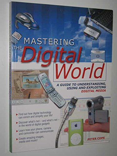 9781741508154: Mastering The Digital World: A Guide To Understanding, Using And Exploiting Digital Media