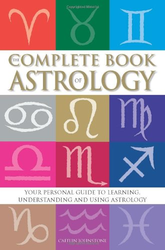 9781741578263: The Complete Book Of Astrology: Your personal guide to learning, understanding and using Astrology