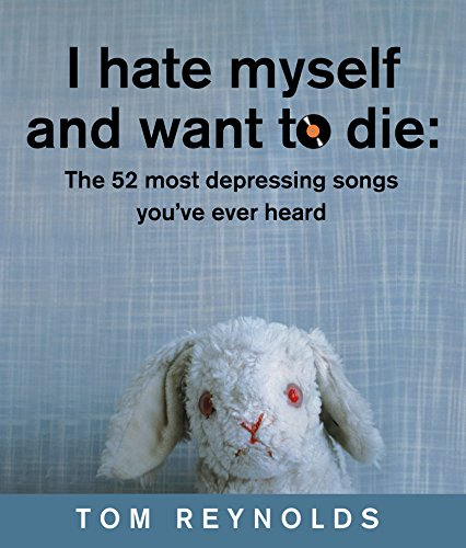 9781741660203: I Hate Myself and Want to Die, the 52 Most Depressing Songs You've Ever Heard