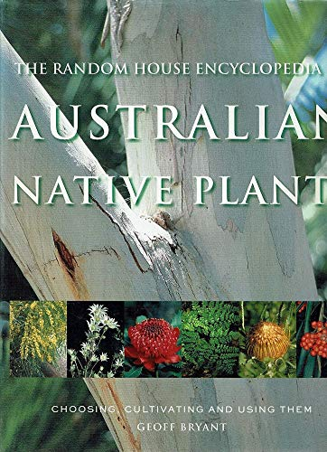 The Random House Encyclopedia of Australian Native Plants: Bryant, Geoff