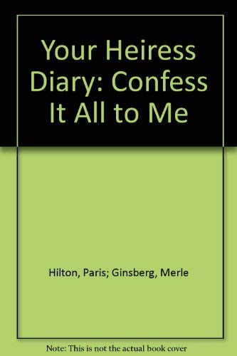 9781741660630: Your Heiress Diary: Confess It All to Me [Paperback] by Hilton, Paris; Ginsbe...