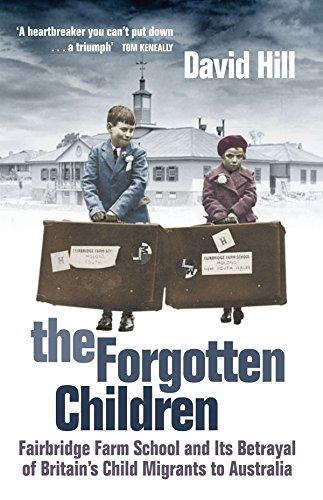 The Forgotten Children : Fairbridge Farm School: Hill, David
