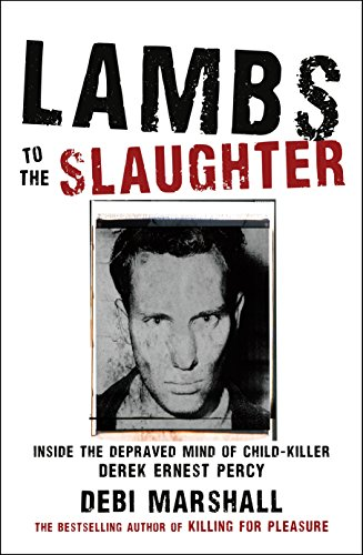 9781741666519: Lambs to the Slaughter: Inside the Depraved Mind of Child-Killer Derek Ernest Percy