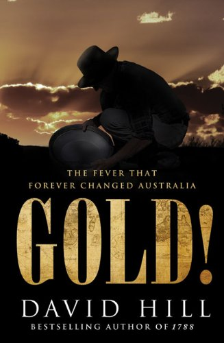 Gold!: The Fever that Forever Changed Australia: Hill, David