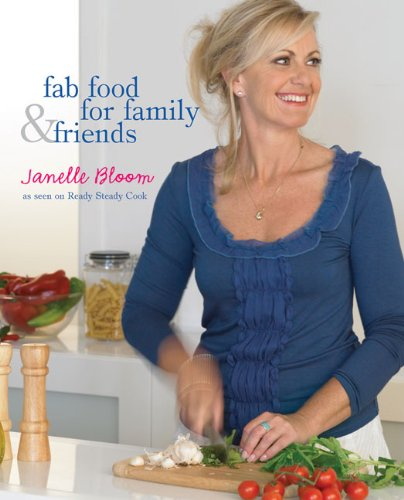 Fab Food for Family & Friends: Bloom, Janelle