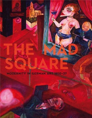 Mad Square: Modernity in German Art 1910-1937: Strecker, Jacqueline