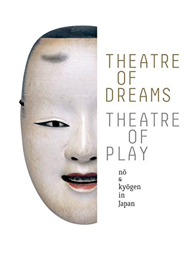Theatre of Dreams, Theatre of Play: No and Kyogen in Japan: Bethe, Monica