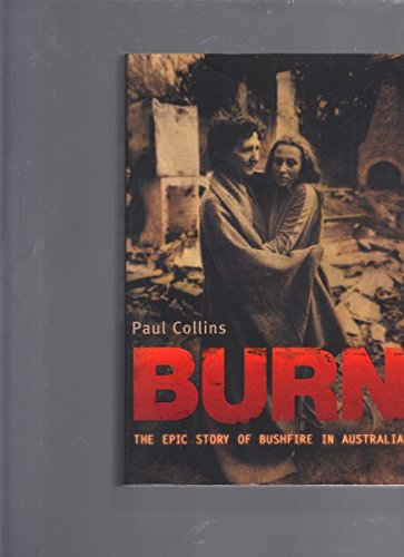 9781741750539: Burn: The Epic Story of Bushfire in Australia