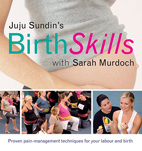 9781741750973: Juju Sundin's Birth Skills: Proven Pain-Management Techniques for Your Labour and Birth