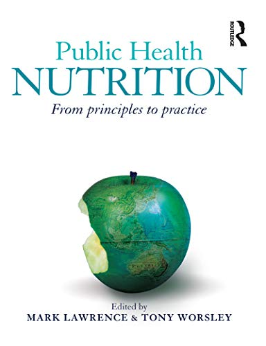 Public Health Nutrition: From principles to practice: Mark Lawrence & Tony Worsley (Eds)