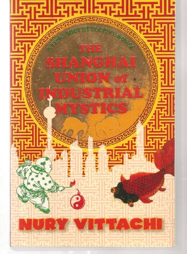 9781741751390: The Shanghai Union of Industrial Mystics [Paperback] by Nury Vittachi