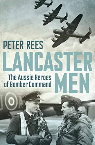 9781741752076: Lancaster Men: The Aussie Heroes of Bomber Command