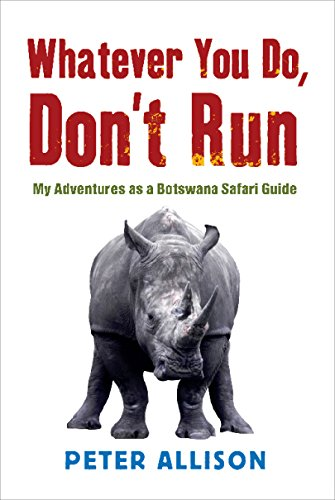 9781741753196: Whatever You Do Don't Run: My Adventures as a Botswana Safari Guide