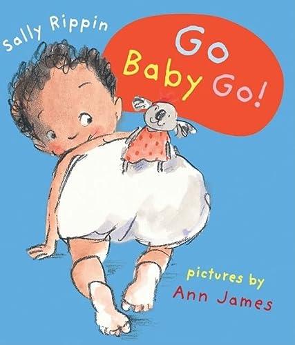 Go Baby Go! (A&U Baby Books): Sally Rippin; Illustrator-Ann James