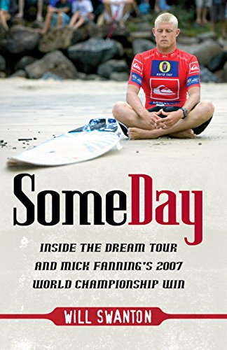 Some Day. Inside the Dream Tour and Mick Fanning's 2007 World Championship Win.