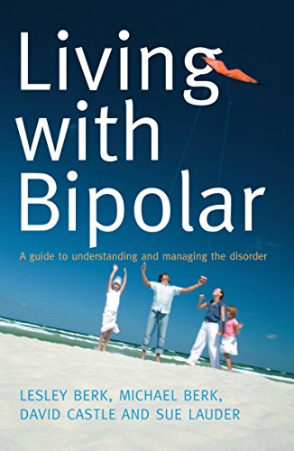 Living with Bipolar: A Guide to Understanding: Berk, Lesley; Berk,