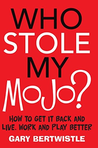 Who Stole My Mojo?: How to Get it Back and Live Work and Play Better: Gary Bertwistle