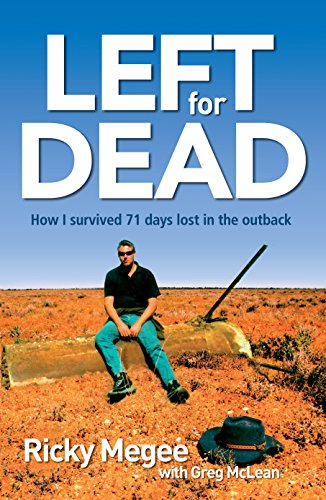 9781741755428: Left for Dead: How I Survived 71 Days Lost in the Outback