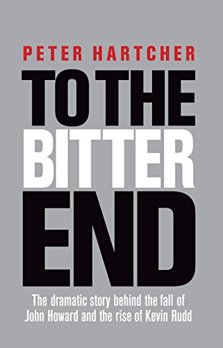 9781741756234: To the Bitter End: The Dramatic Story of the Fall of John Howard and the Rise of Kevin Rudd