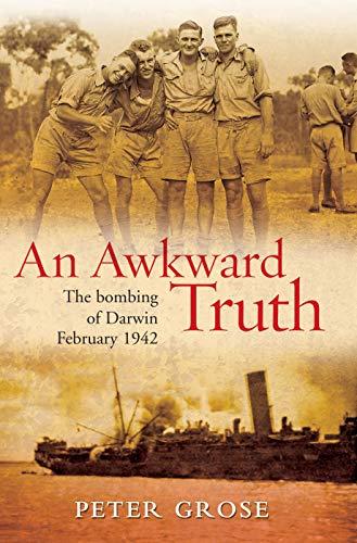 9781741756432: An Awkward Truth: The Bombing of Darwin, February 1942