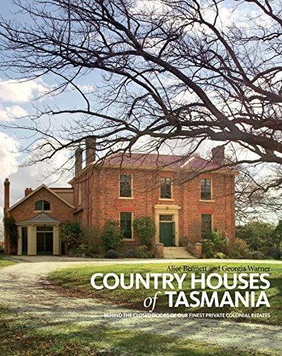 Country Houses of Tasmania: Behind the Closed Doors of Our Finest Private Colonial Estates: Bennett...