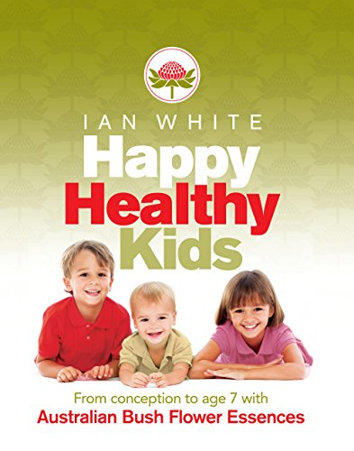 9781741756630: Happy Healthy Kids: From Conception to Age 7 with Australian Bush Flower Essences
