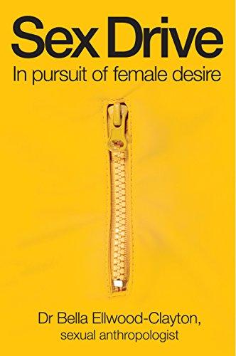 Sex Drive: In Pursuit of Female Desire: Ellwood-Clayton, Dr. Bella