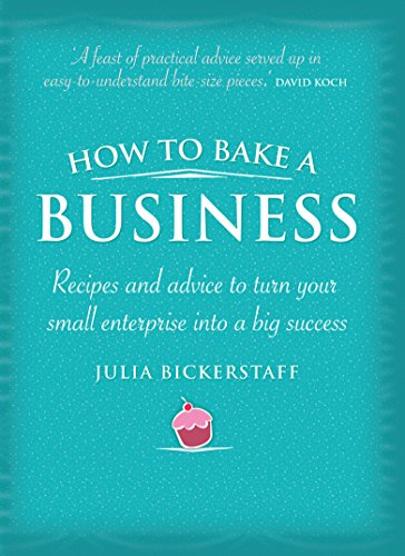 9781741756920: How to Bake a Business: Recipes and Advice to Turn Your Small Enterprise Into a Big Success