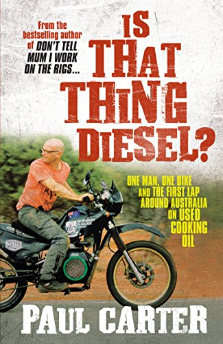 Is That Thing Diesel?: One Man, One Bike and the First Lap Around Australia on Used Cooking Oil (1741757029) by Paul Carter