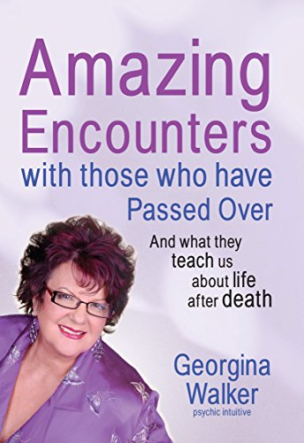 Amazing Encounters with Those Who Have Passed: Georgina Walker