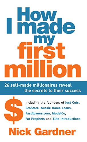 9781741759051: How I Made My First Million: 26 Self-Made Millionaires Reveal the Secrets to Their Success