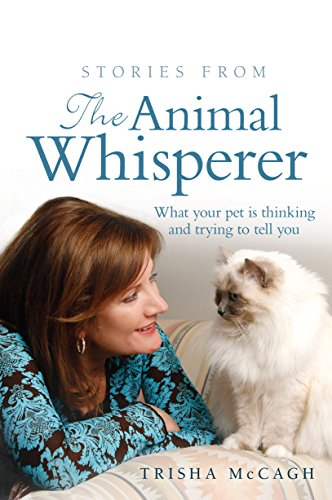 Stories from the Animal Whisperer: What Your Pet Is Thinking and Trying to Tell You