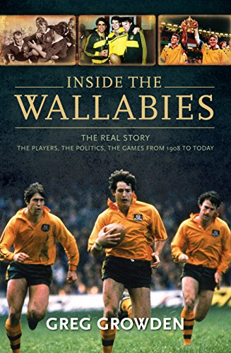 Inside the Wallabies: The Real Story, the Players, the Politics and the Games from 1908 to Today: ...