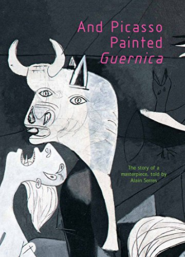 And Picasso Painted Guernica: Alain Serres