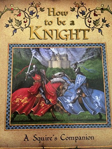 9781741781502: How To Be A Knight - A Squire's Companion