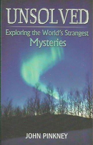 Unsolved Exploring the World's Strangest Mysteries: John Pinkney