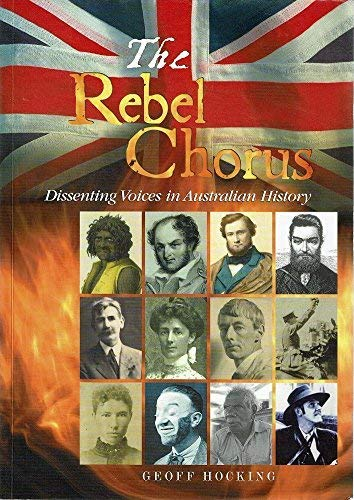 The Rebel Chorus: Dissenting Voices in Australian History: Hocking, Geoff