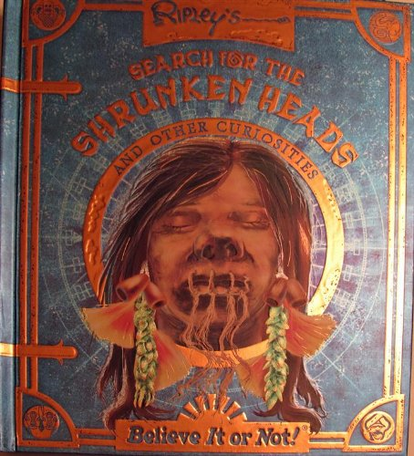 Ripley's Search for the Shrunken Heads (Believe it or not!) by Robert Ripley (2009) Hardcover (9781741787573) by Robert Ripley