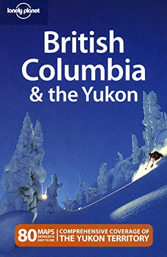 9781741790412: Lonely Planet British Columbia & the Yukon (Regional Travel Guide)