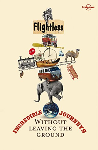 9781741790757: Lonely Planet Flightless: Incredible Journeys Without Leaving the Ground (Travel Literature)