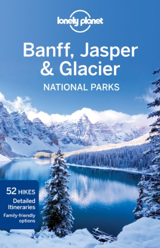 9781741794052: Lonely Planet Banff, Jasper and Glacier National Parks (Travel Guide)