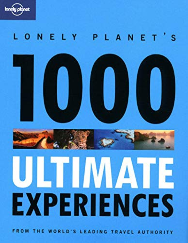 Lonely Planet 1000 Ultimate Experiences: Lonely Planet