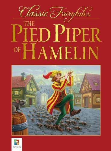 The Pied Piper Of Hamelin (Classic Fairytales): Hinkler Books