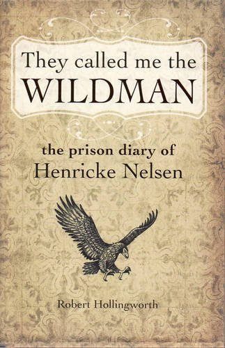 9781741960679: They Called Me the Wildman: The Prison Diary of Henricke Nelsen
