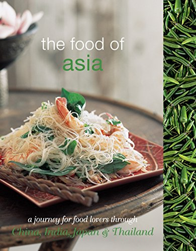 The Food of Asia: A Journey for Food Lovers Through China, India, Japan and Thailand
