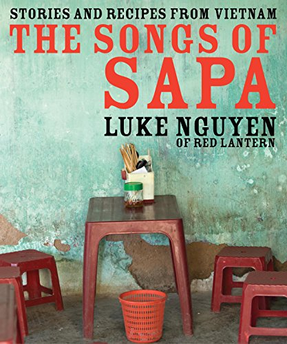 The Songs of Sapa: Stories and Recipes from Vietnam: Nguyen, Luke