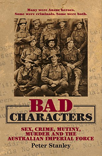 9781741964806: Bad Characters: Sex, Crime, Mutiny, Murder and the Australian Imperial Force