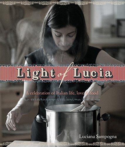 Light of Lucia: A Celebration of Italian Life, Love and Food: Luciana Sampogna
