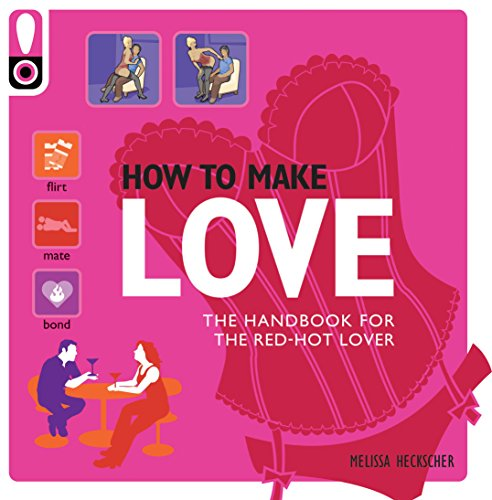 9781741966558: How to Make Love: The Handbook for the Red-hot Lover